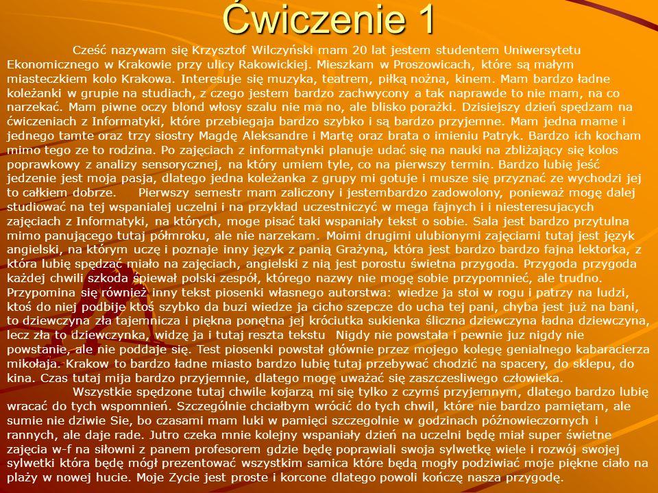 Ćwiczenie 1 Cześć nazywam się Krzysztof Wilczyński mam 20 lat jestem studentem Uniwersytetu Ekonomicznego w Krakowie przy ulicy Rakowickiej.
