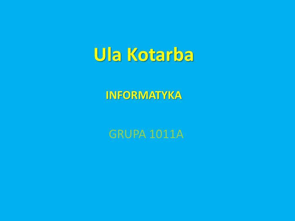 Ula Kotarba INFORMATYKA GRUPA 1011A