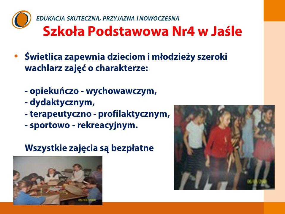 EDUKACJA SKUTECZNA, PRZYJAZNA I NOWOCZESNA Szkoła Podstawowa Nr4 w Jaśle Świetlica zapewnia dzieciom i młodzieży szeroki wachlarz zajęć o charakterze: