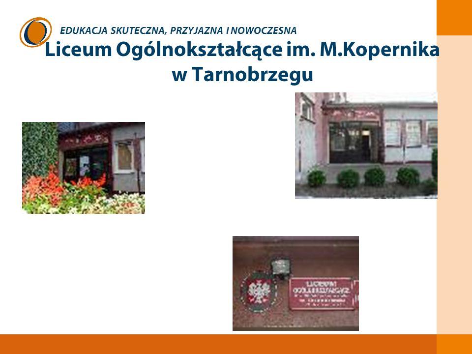 EDUKACJA SKUTECZNA, PRZYJAZNA I NOWOCZESNA Liceum Ogólnokształcące im. M.Kopernika w Tarnobrzegu