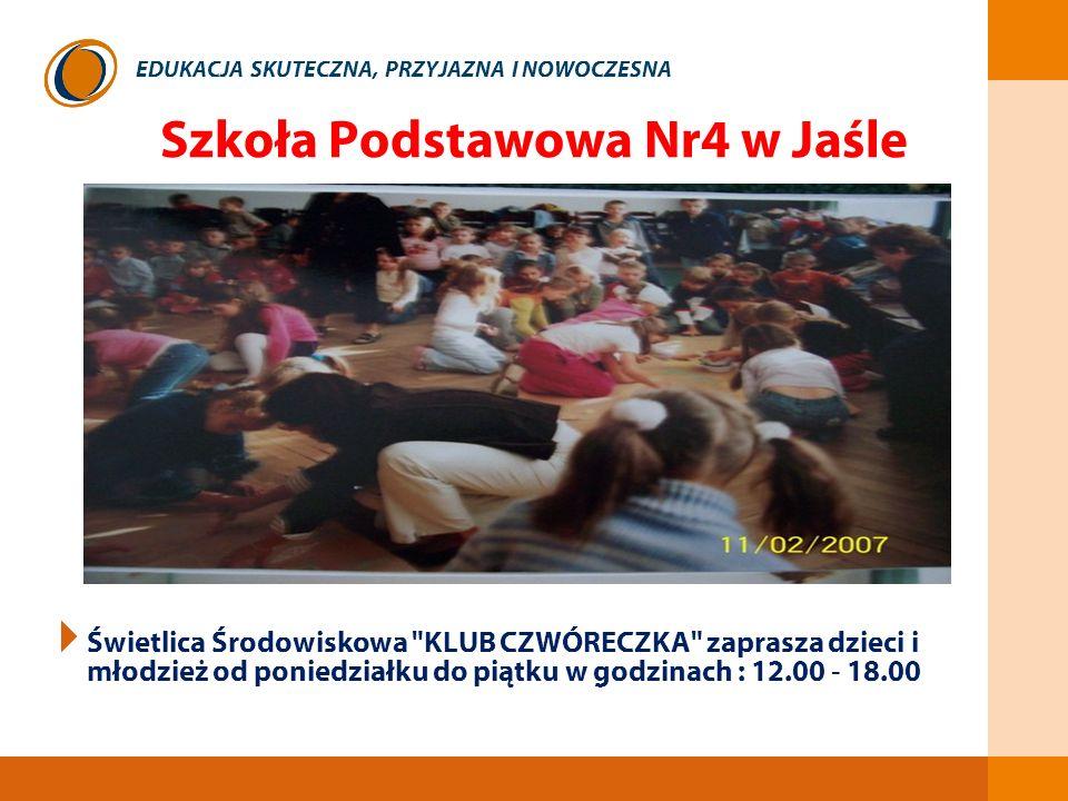 EDUKACJA SKUTECZNA, PRZYJAZNA I NOWOCZESNA Szkoła Podstawowa Nr4 w Jaśle Świetlica Środowiskowa