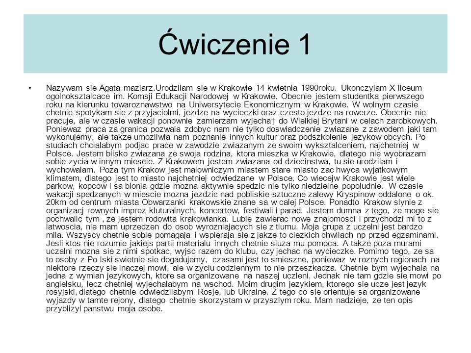 Ćwiczenie 2 Nazywam się Agata Maziarz.Urodziłam się w Krakowie 14 kwietnia 1990roku.
