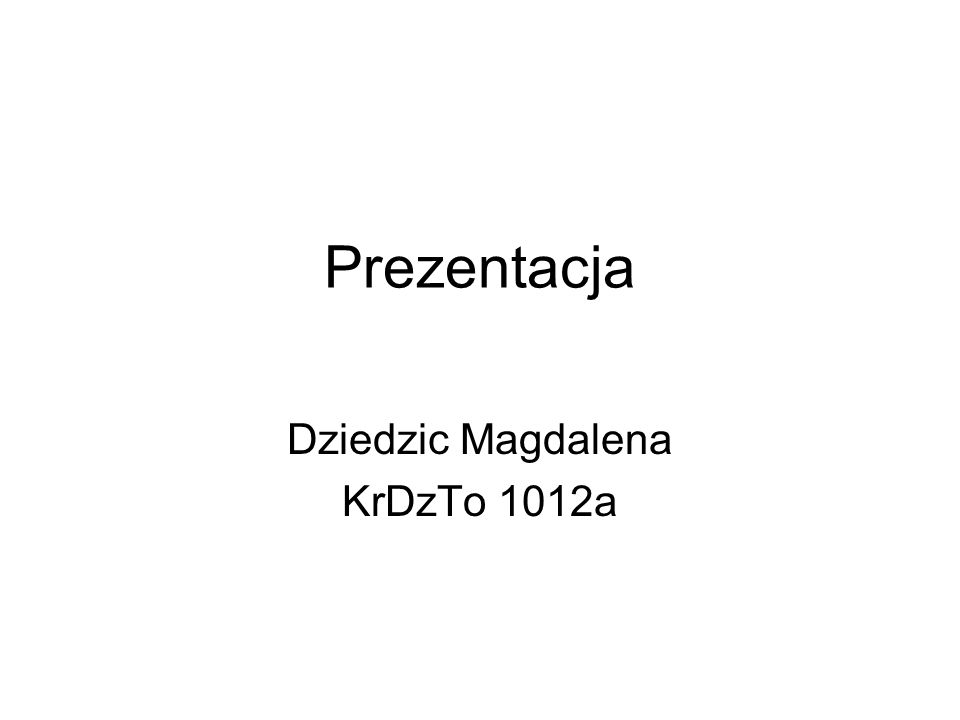 Prezentacja Dziedzic Magdalena KrDzTo 1012a