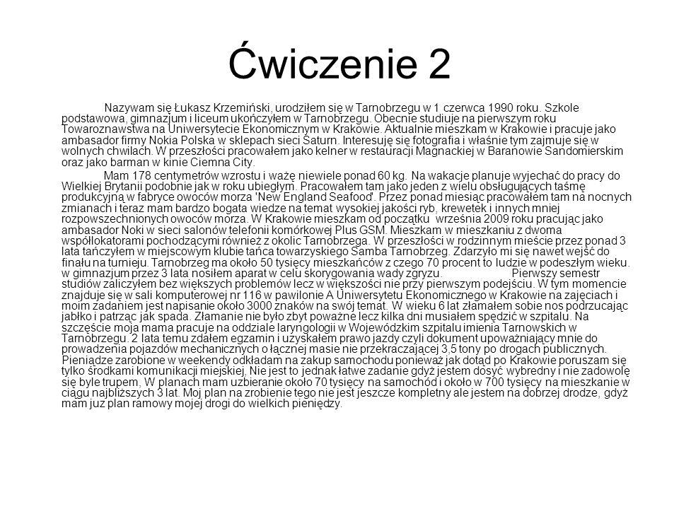 Ćwiczenie 2 Nazywam się Łukasz Krzemiński, urodziłem się w Tarnobrzegu w 1 czerwca 1990 roku.