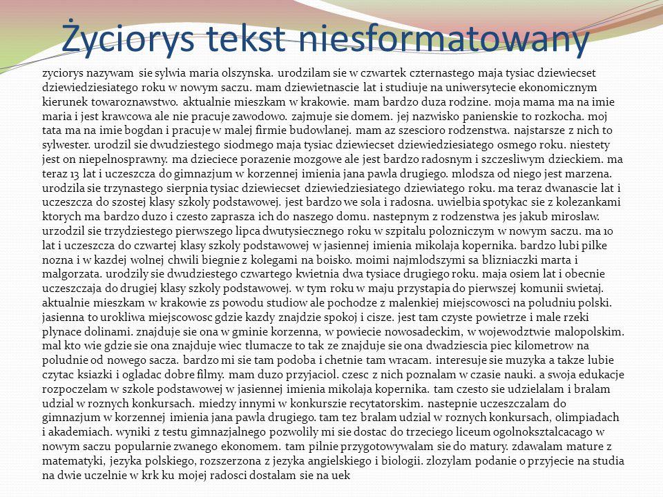 Życiorys tekst niesformatowany zyciorys nazywam sie sylwia maria olszynska. urodzilam sie w czwartek czternastego maja tysiac dziewiecset dziewiedzies