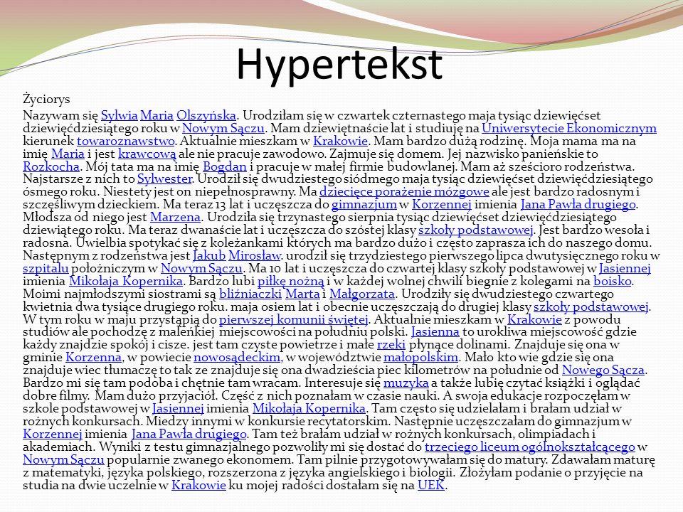 Hypertekst Życiorys Nazywam się Sylwia Maria Olszyńska. Urodziłam się w czwartek czternastego maja tysiąc dziewięćset dziewięćdziesiątego roku w Nowym