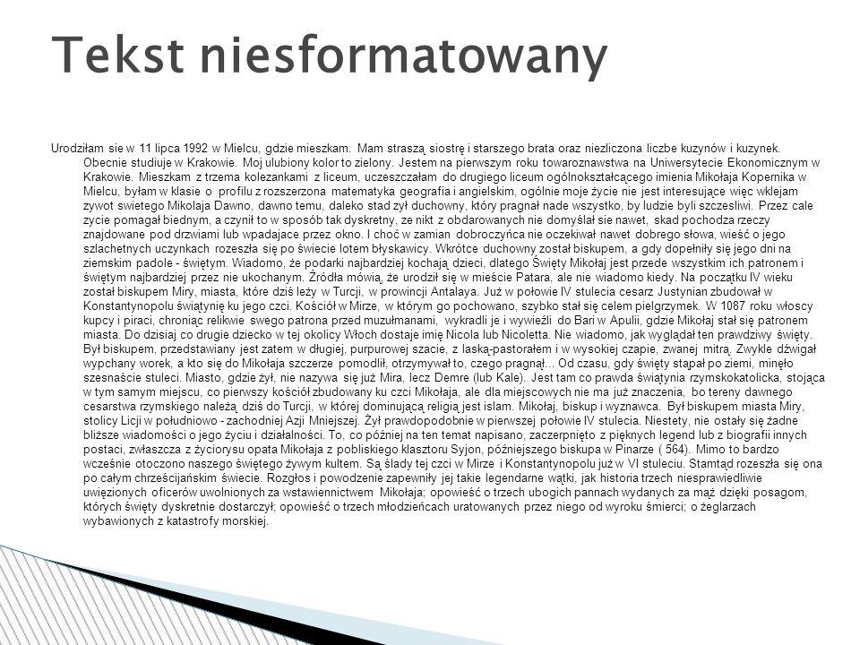 Tekst niesformatowany Urodziłam sie w 11 lipca 1992 w Mielcu, gdzie mieszkam. Mam straszą siostrę i starszego brata oraz niezliczona liczbe kuzynów i