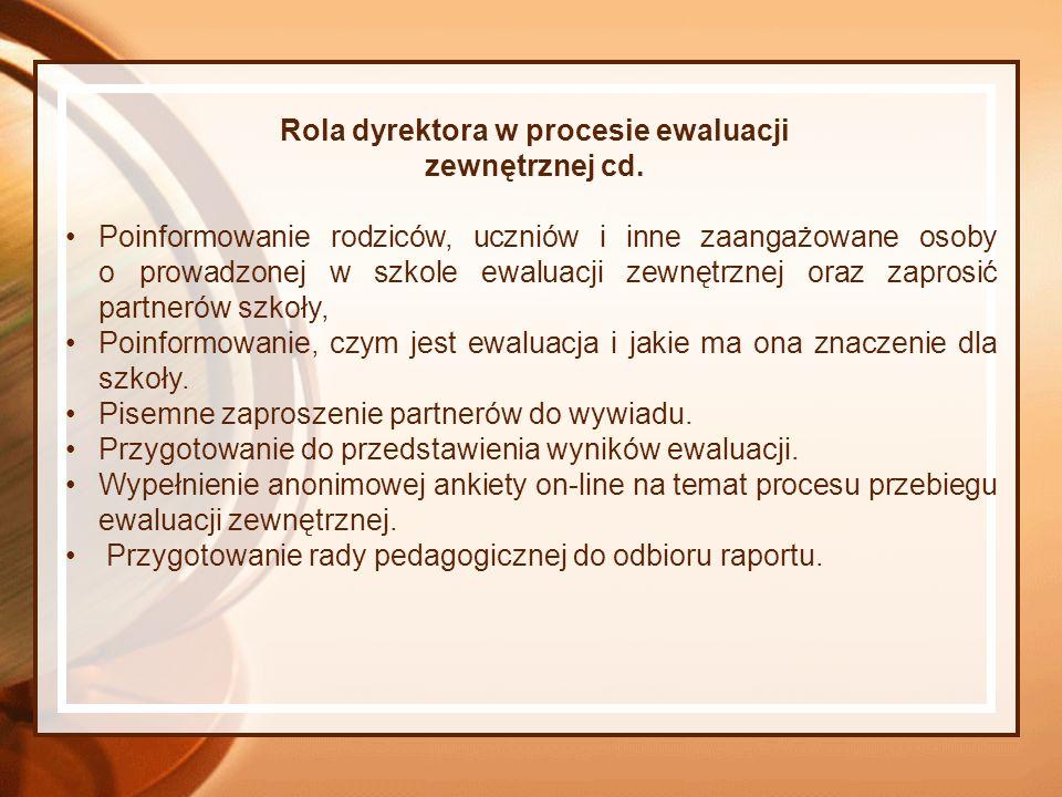 Rola dyrektora w procesie ewaluacji zewnętrznej cd. Poinformowanie rodziców, uczniów i inne zaangażowane osoby o prowadzonej w szkole ewaluacji zewnęt