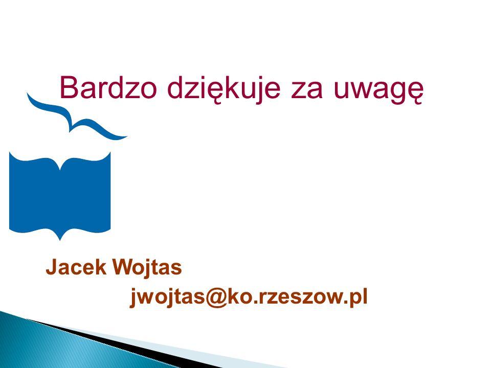 Bardzo dziękuje za uwagę Jacek Wojtas jwojtas@ko.rzeszow.pl