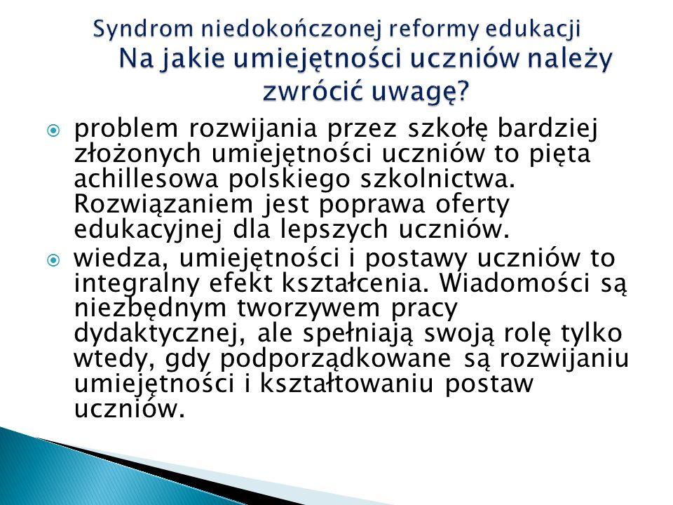 problem rozwijania przez szkołę bardziej złożonych umiejętności uczniów to pięta achillesowa polskiego szkolnictwa.