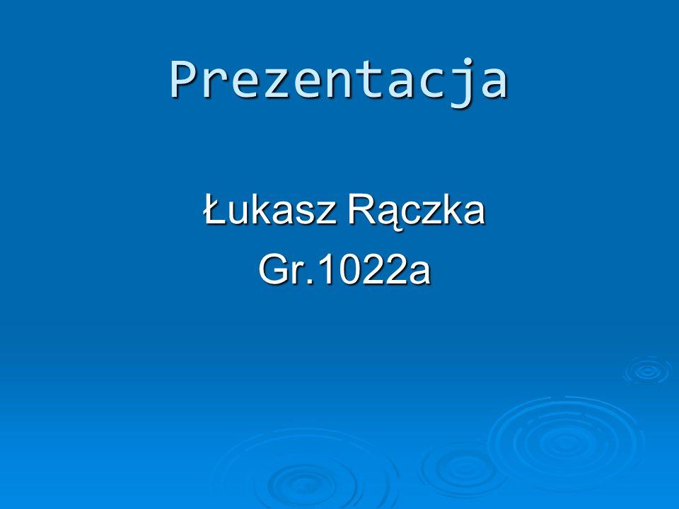 Prezentacja Prezentacja Łukasz Rączka Gr.1022a