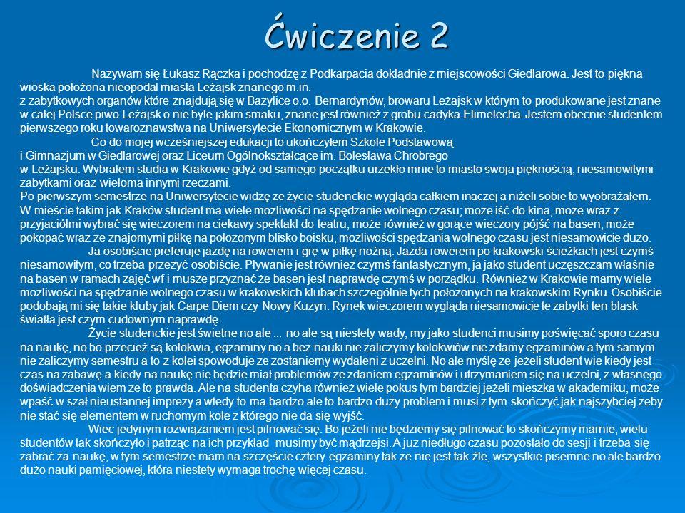 Ćwiczenie 2 Nazywam się Łukasz Rączka i pochodzę z Podkarpacia dokładnie z miejscowości Giedlarowa. Jest to piękna wioska położona nieopodal miasta Le