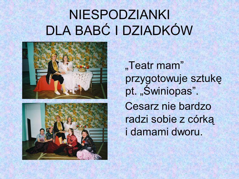 NIESPODZIANKI DLA BABĆ I DZIADKÓW Teatr mam przygotowuje sztukę pt. Świniopas. Cesarz nie bardzo radzi sobie z córką i damami dworu.