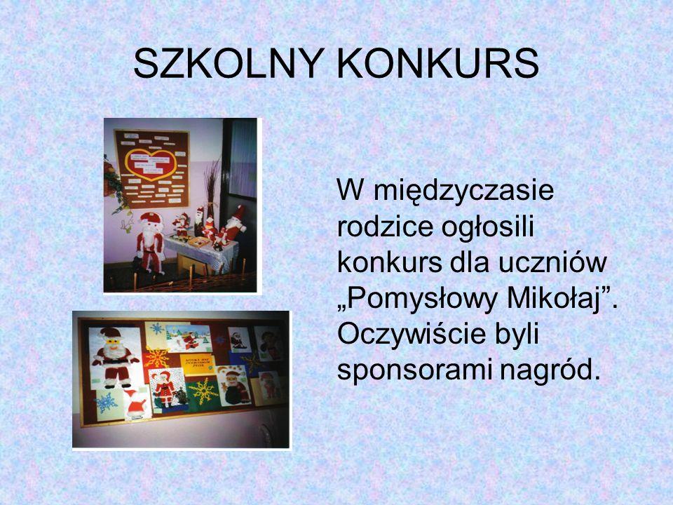 SZKOLNY KONKURS W międzyczasie rodzice ogłosili konkurs dla uczniów Pomysłowy Mikołaj. Oczywiście byli sponsorami nagród.