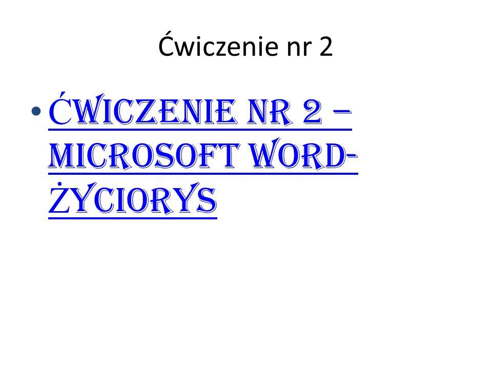 Ćwiczenie nr 2 Ć wiczenie nr 2 – Microsoft Word- Ż yciorysĆ wiczenie nr 2 – Microsoft Word- Ż yciorys