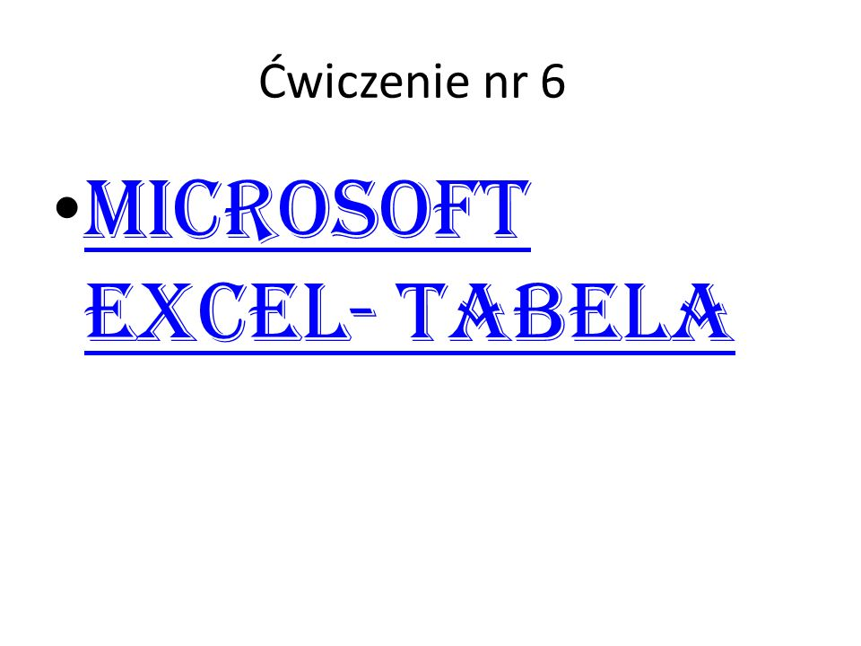 Ćwiczenie nr 6 Microsoft Excel- Tabela Microsoft Excel- Tabela