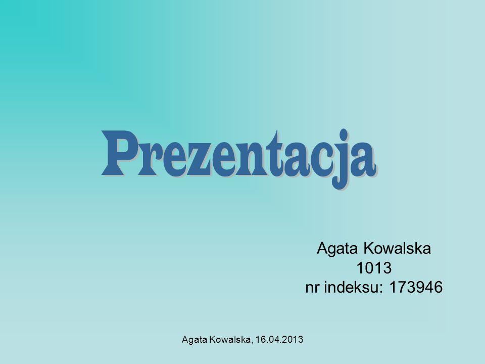 Agata Kowalska, 16.04.2013 Ćwiczenie 1 - życiorys Nazywam się Agata Kowalska, urodziłam się 8 kwietnia 19993 roku w Kolbuszowej.