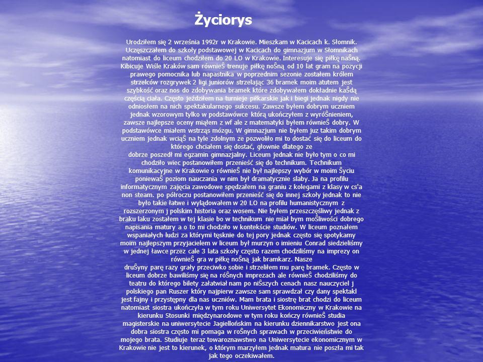 Urodziłem się 2 września 1992r w Krakowie.Mieszkam w Kacicach k.