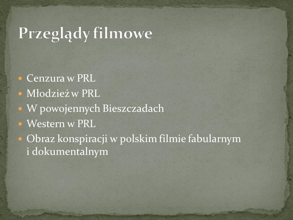 Cenzura w PRL Młodzież w PRL W powojennych Bieszczadach Western w PRL Obraz konspiracji w polskim filmie fabularnym i dokumentalnym