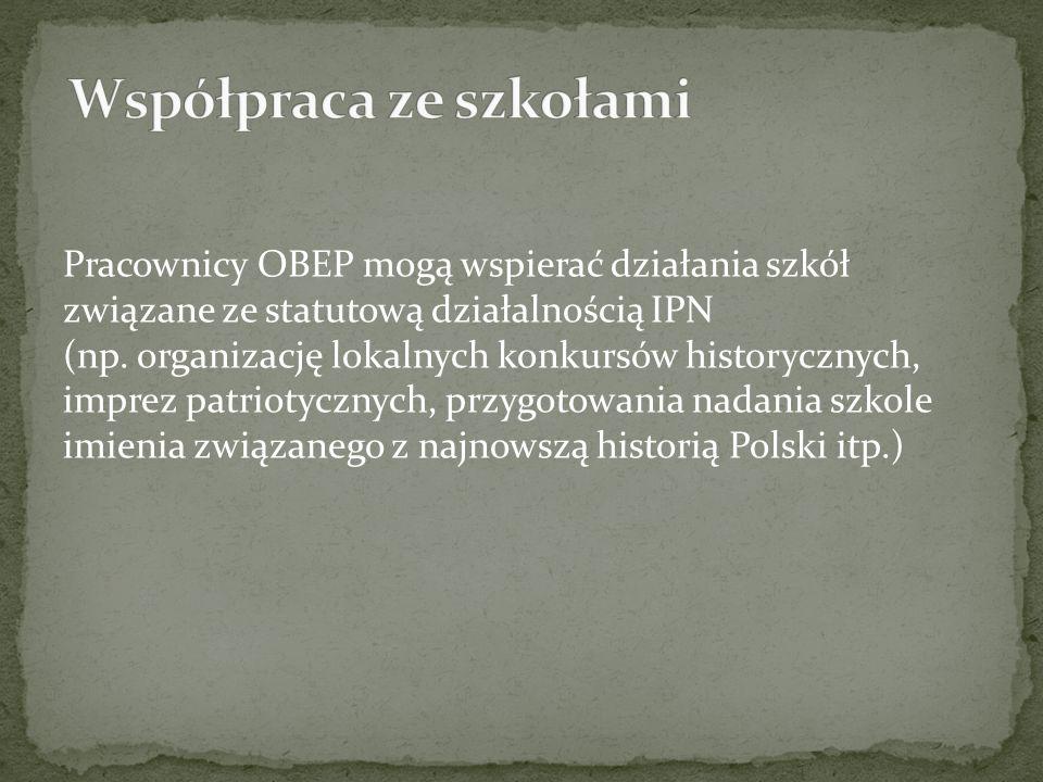 Pracownicy OBEP mogą wspierać działania szkół związane ze statutową działalnością IPN (np. organizację lokalnych konkursów historycznych, imprez patri