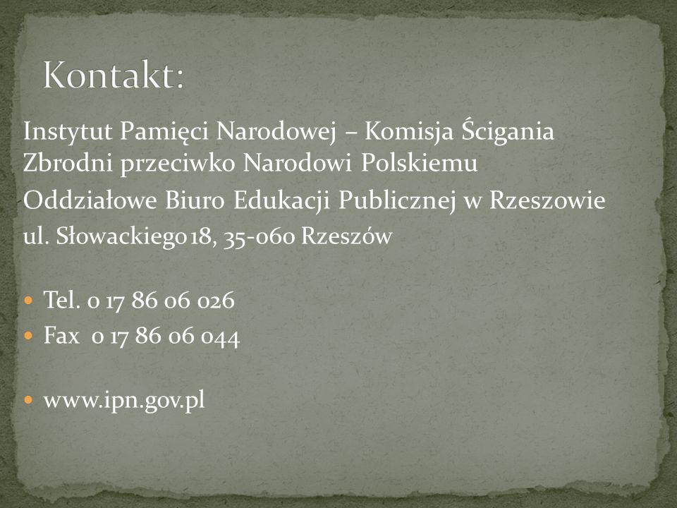 Instytut Pamięci Narodowej – Komisja Ścigania Zbrodni przeciwko Narodowi Polskiemu Oddziałowe Biuro Edukacji Publicznej w Rzeszowie ul. Słowackiego 18