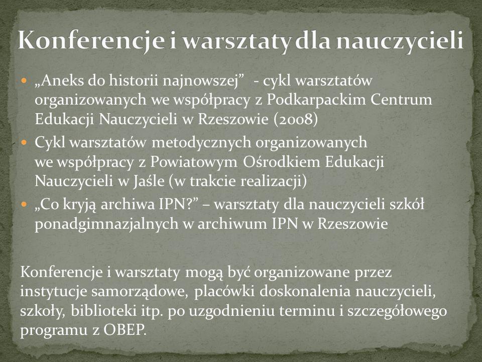 Aneks do historii najnowszej - cykl warsztatów organizowanych we współpracy z Podkarpackim Centrum Edukacji Nauczycieli w Rzeszowie (2008) Cykl warszt