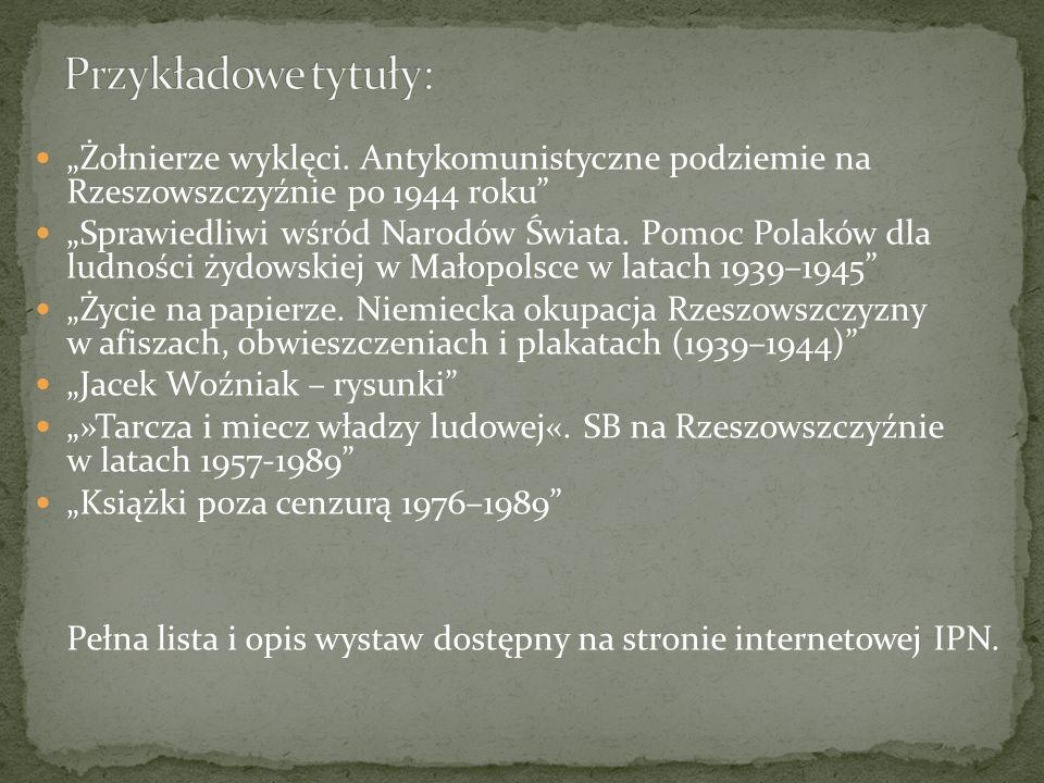 Żołnierze wyklęci. Antykomunistyczne podziemie na Rzeszowszczyźnie po 1944 roku Sprawiedliwi wśród Narodów Świata. Pomoc Polaków dla ludności żydowski