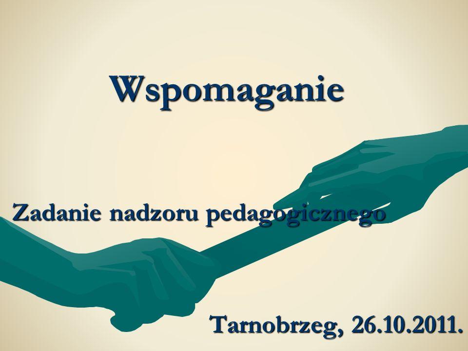 Wspomaganie Zadanie nadzoru pedagogicznego Tarnobrzeg, 26.10.2011.