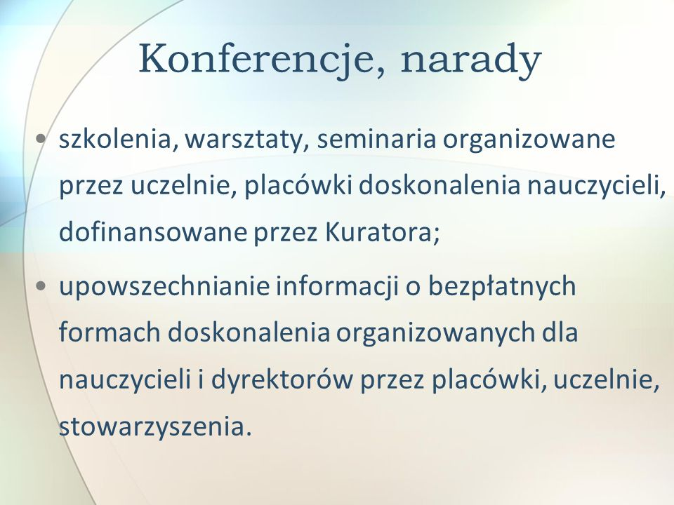 Konferencje, narady szkolenia, warsztaty, seminaria organizowane przez uczelnie, placówki doskonalenia nauczycieli, dofinansowane przez Kuratora; upow