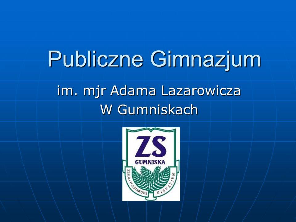 Publiczne Gimnazjum Publiczne Gimnazjum im. mjr Adama Lazarowicza W Gumniskach