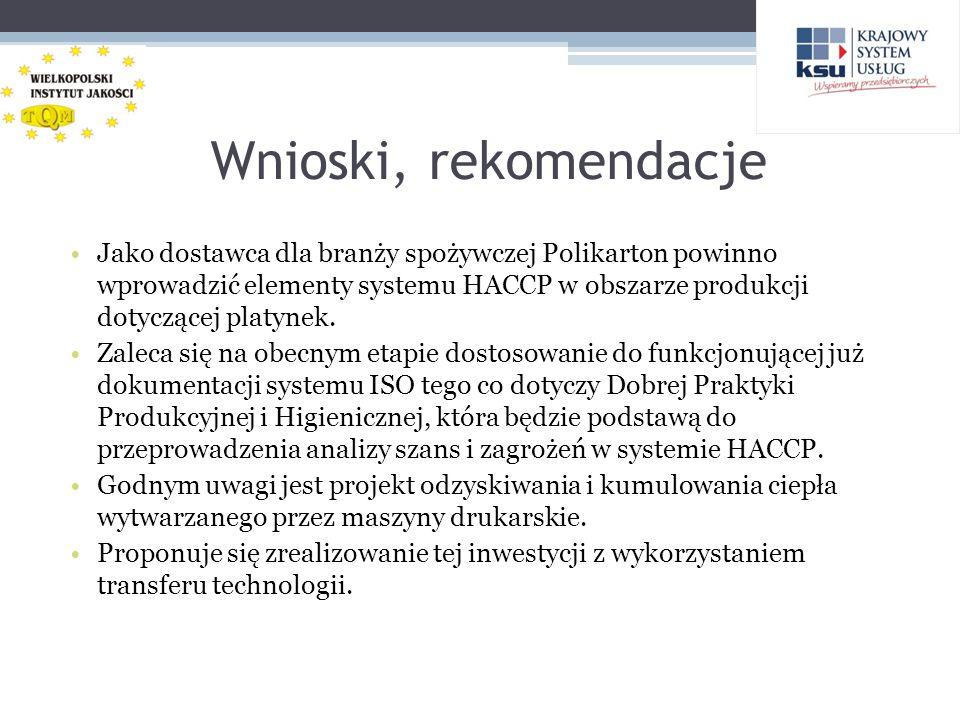 Wnioski, rekomendacje Jako dostawca dla branży spożywczej Polikarton powinno wprowadzić elementy systemu HACCP w obszarze produkcji dotyczącej platyne