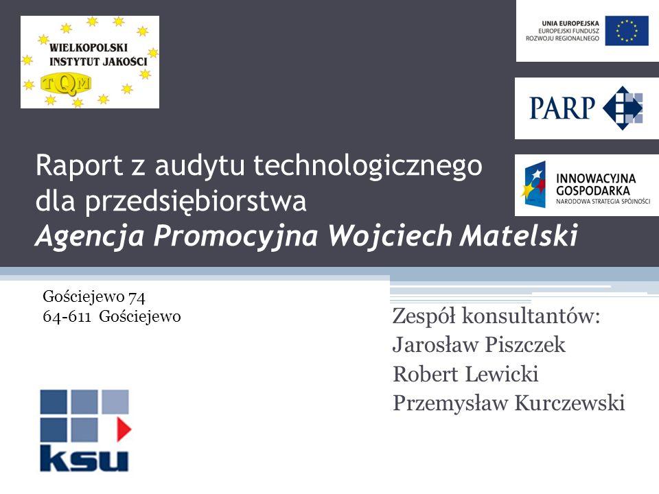 Raport z audytu technologicznego dla przedsiębiorstwa Agencja Promocyjna Wojciech Matelski Zespół konsultantów: Jarosław Piszczek Robert Lewicki Przem