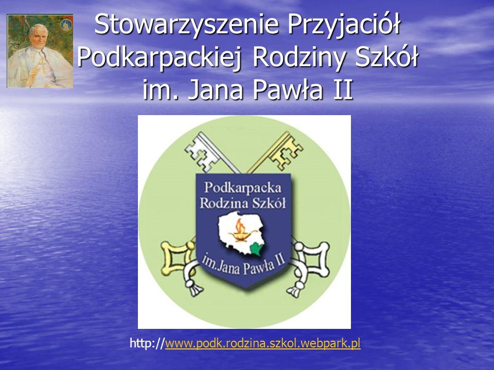 Stowarzyszenie Przyjaciół Podkarpackiej Rodziny Szkół im. Jana Pawła II http://www.podk.rodzina.szkol.webpark.plwww.podk.rodzina.szkol.webpark.pl