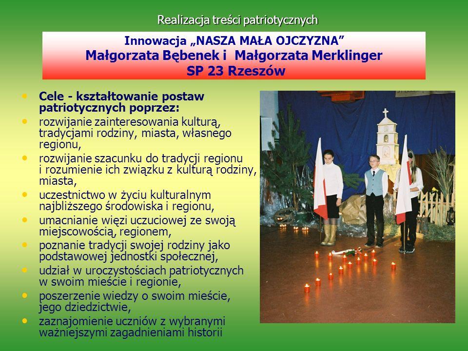 Cele - kształtowanie postaw patriotycznych poprzez: rozwijanie zainteresowania kulturą, tradycjami rodziny, miasta, własnego regionu, rozwijanie szacu