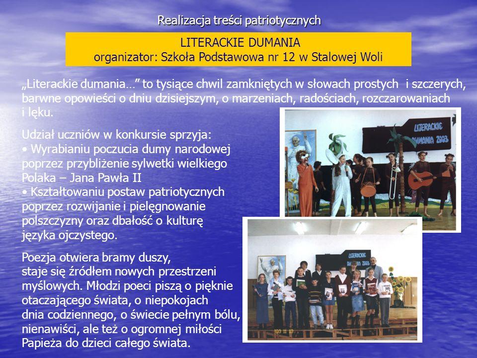 Realizacja treści patriotycznych LITERACKIE DUMANIA organizator: Szkoła Podstawowa nr 12 w Stalowej Woli Literackie dumania… to tysiące chwil zamknięt
