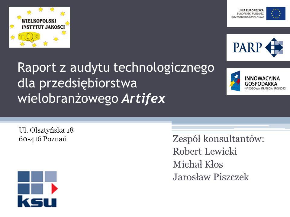 Raport z audytu technologicznego dla przedsiębiorstwa wielobranżowego Artifex Zespół konsultantów: Robert Lewicki Michał Kłos Jarosław Piszczek Ul. Ol