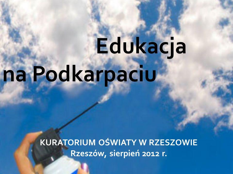 KURATORIUM OŚWIATY W RZESZOWIE Rzeszów, sierpień 2012 r. Edukacja na Podkarpaciu