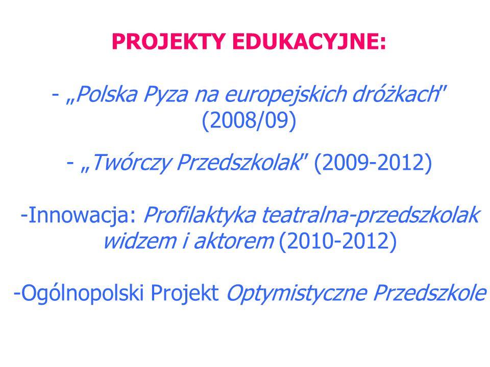 PROJEKTY EDUKACYJNE: - Polska Pyza na europejskich dróżkach (2008/09) - Twórczy Przedszkolak (2009-2012) -Innowacja: Profilaktyka teatralna-przedszkol
