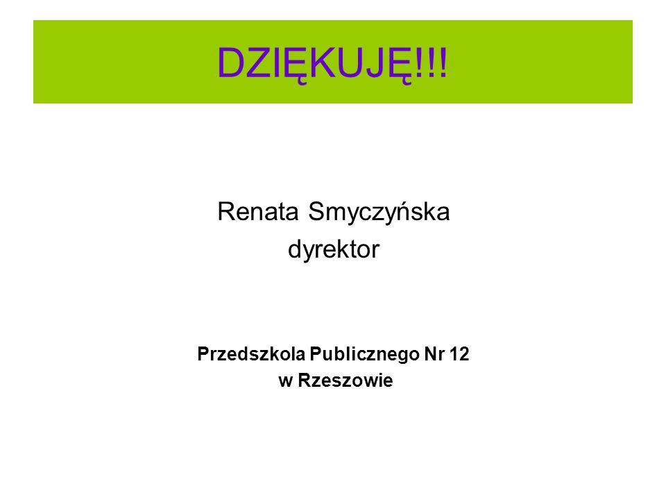 DZIĘKUJĘ!!! Renata Smyczyńska dyrektor Przedszkola Publicznego Nr 12 w Rzeszowie