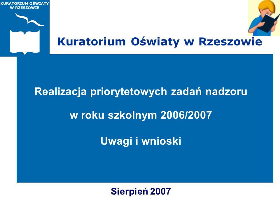 Kuratorium Oświaty w Rzeszowie Realizacja priorytetowych zadań nadzoru w roku szkolnym 2006/2007 Uwagi i wnioski Sierpień 2007