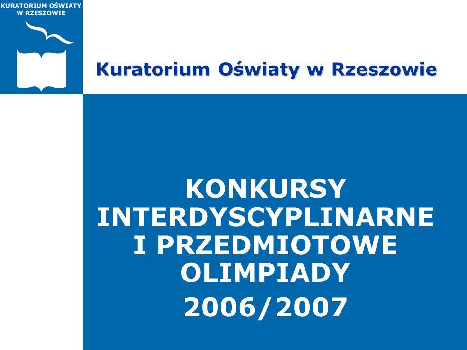 Kuratorium Oświaty w Rzeszowie KONKURSY INTERDYSCYPLINARNE I PRZEDMIOTOWE OLIMPIADY 2006/2007