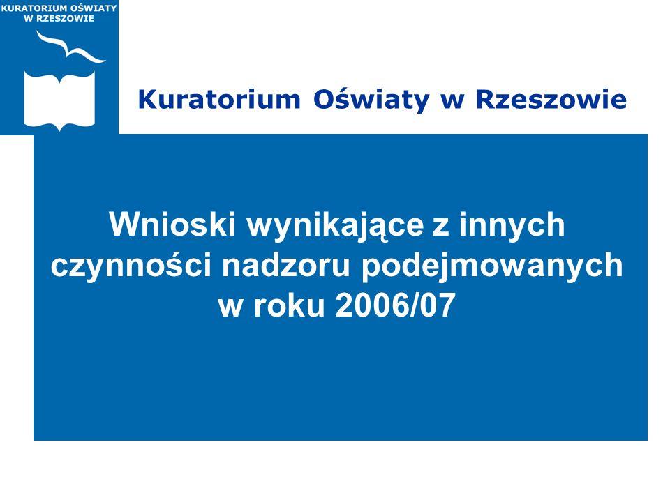 Kuratorium Oświaty w Rzeszowie Wnioski wynikające z innych czynności nadzoru podejmowanych w roku 2006/07