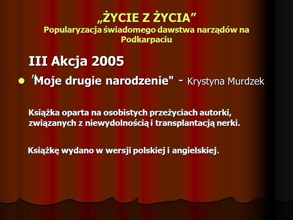 ŻYCIE Z ŻYCIA Popularyzacja świadomego dawstwa narządów na Podkarpaciu III Akcja 2005