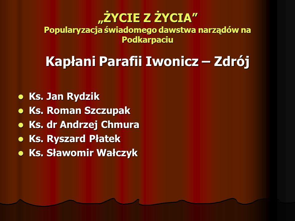 ŻYCIE Z ŻYCIA Popularyzacja świadomego dawstwa narządów na Podkarpaciu Kapłani Parafii Iwonicz – Zdrój Ks.