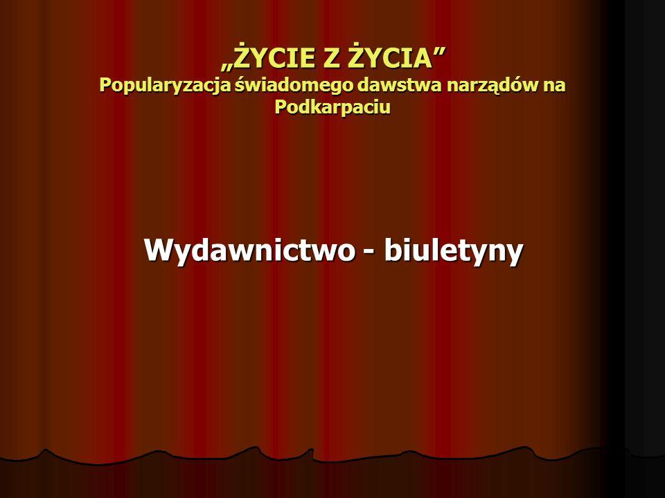 ŻYCIE Z ŻYCIA Popularyzacja świadomego dawstwa narządów na Podkarpaciu Wydawnictwo - biuletyny Wydawnictwo - biuletyny