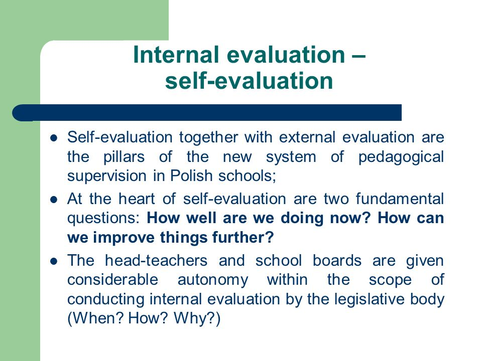 Internal evaluation – self-evaluation Self-evaluation together with external evaluation are the pillars of the new system of pedagogical supervision i