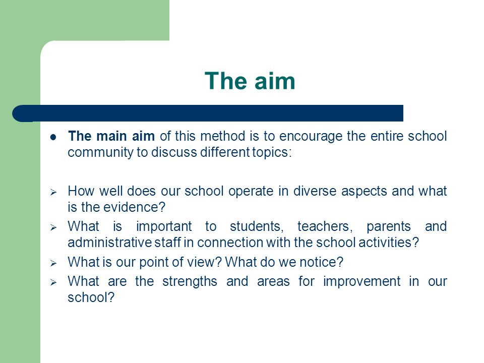 The aim The main aim of this method is to encourage the entire school community to discuss different topics: How well does our school operate in diver