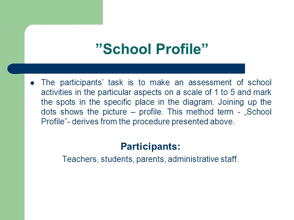 School Profile The participants task is to make an assessment of school activities in the particular aspects on a scale of 1 to 5 and mark the spots i