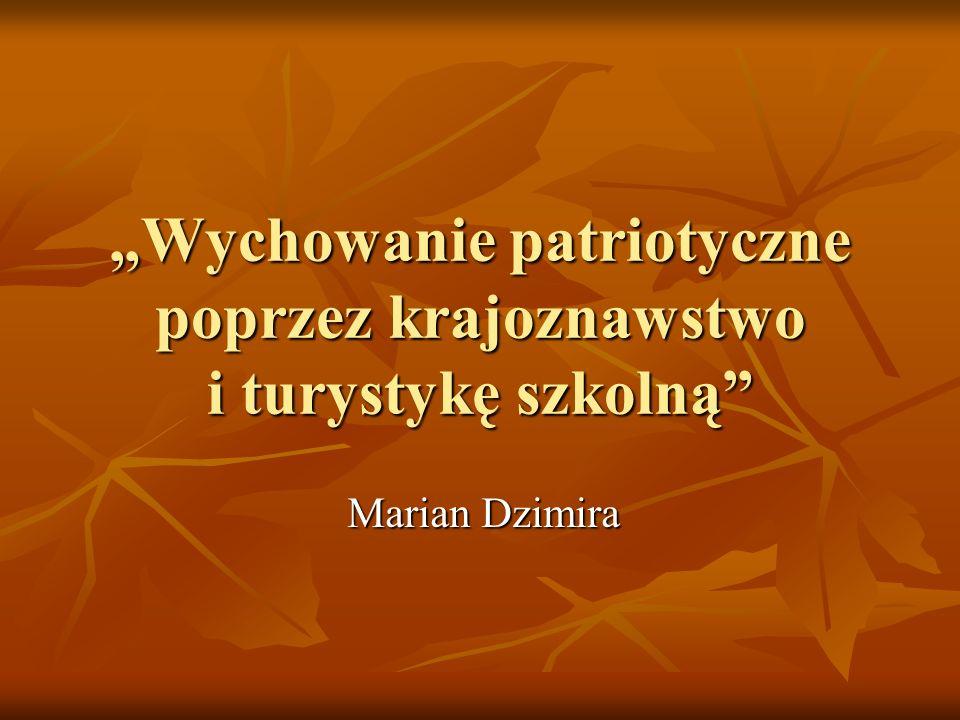 Wychowanie patriotyczne poprzez krajoznawstwo i turystykę szkolną Marian Dzimira