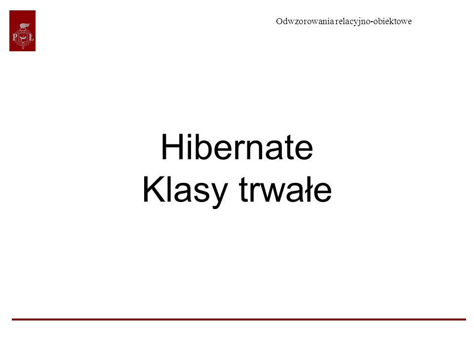 Odwzorowania relacyjno-obiektowe Hibernate Klasy trwałe